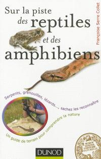 Sur la piste des reptiles et des amphibiens : serpents, grenouilles, lézards... : sachez les reconnaître