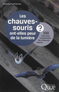 Les chauves-souris ont-elles peur de la lumière ? : 100 clés pour comprendre les chauves-souris