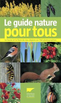 Le guide nature pour tous : la faune et la flore de nos régions en 750 photographies