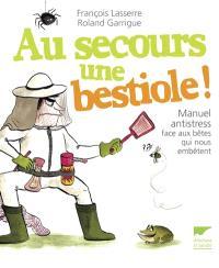 Au secours une bestiole ! : manuel antistress face aux bêtes qui nous embêtent