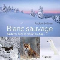 Blanc sauvage : un hiver dans le massif du Jura