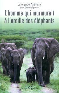 L'homme qui murmurait à l'oreille des éléphants : ma vie en Afrique auprès d'éléphants sauvages