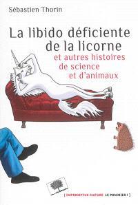 La libido déficiente de la licorne : et autres histoires de science et d'animaux