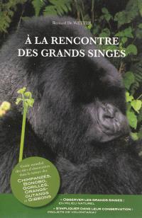 A la rencontre des grands singes : guide mondial des sites d'observation dans la nature des chimpanzées, bonobo, gorilles, orangs-outangs et gibbons