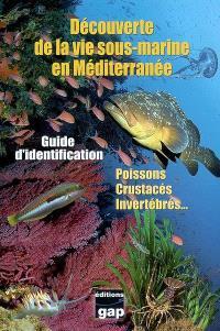 Découverte de la vie sous-marine en Méditerranée : guide d'identification : poissons, crustacés, invertébrés...