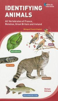 Identifying animals : all vertebrates of France, Benelux, Great Britain and Ireland = Identifier les animaux : tous les vertébrés de France, Benelux, Grande-Bretagne et Irlande