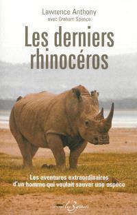 Les derniers rhinocéros : les aventures extraordinaires d'un homme qui voulait sauver une espèce