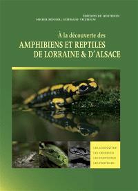 A la découverte des amphibiens et reptiles de Lorraine & d'Alsace : les connaître, les observer, les identifier, les protéger