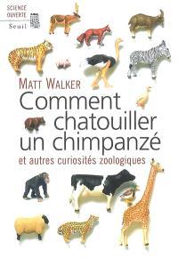Comment chatouiller un chimpanzé : et autres curiosités zoologiques