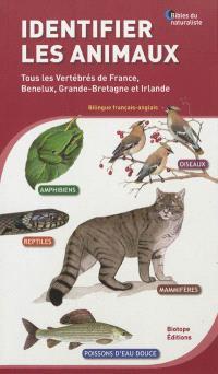 Identifier les animaux : tous les vertébrés de France, Benelux, Grande-Bretagne et Irlande = Identifying animals : all vertebrates of France, Benelux, Great Britain and Ireland