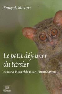 Le petit déjeuner du tarsier : et autres indiscrétions sur le monde animal