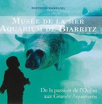 Musée de la mer, aquarium de Biarritz : de la passion de l'océan aux grands aquariums