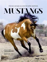 Mustangs : chevaux sauvages au coeur du mythe américain