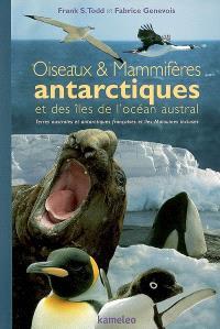 Oiseaux et mammifères antarctiques et des îles de l'océan Austral : terres australes et antarctiques françaises et îles Malouines incluses