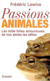 Passions animales : les mille folies amoureuses de nos amies les bêtes