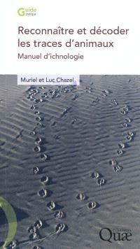 Reconnaître et décoder les traces d'animaux : manuel d'ichnologie