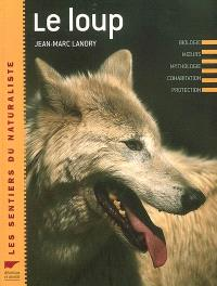Le loup : biologie, moeurs, mythologie, cohabitation, protection