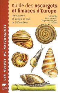 Guide des escargots et limaces d'Europe : identification et biologie de plus de 300 espèces