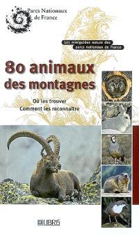 80 animaux des montagnes : où les trouver, comment les reconnaître