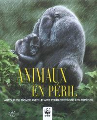 Animaux en péril : autour du monde avec le WWF pour protéger les espèces