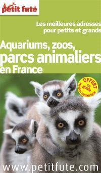 Aquariums, zoos, parcs animaliers en France : les meilleures adresses pour petits et grands : 2014