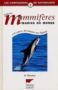 Guide des mammifères marins du monde : 119 espèces, des baleines aux dugongs