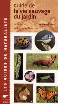 Le guide de la vie sauvage du jardin : la faune et la flore en photos
