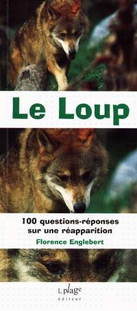 Le loup : 100 questions-réponses sur une réapparition