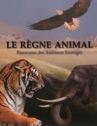Le règne animal : panorama des animaux sauvages