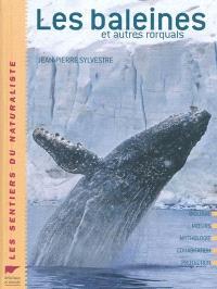 Les baleines et autres rorquals : biologie, moeurs, mythologie, cohabitation, protection