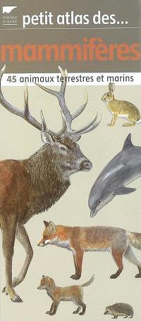 Petit atlas des mammifères : 45 animaux terrestres et marins