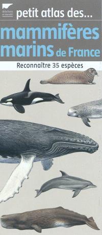 Petit atlas des mammifères marins de France : reconnaître 35 espèces