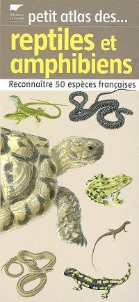 Petit atlas des reptiles et amphibiens : reconnaître 50 espèces françaises