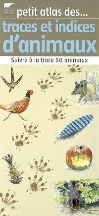 Petit atlas des traces et indices d'animaux : suivre à la trace 50 animaux