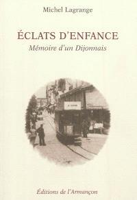 Eclats d'enfance : mémoire d'un Dijonnais