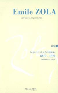 Emile Zola : oeuvres complètes. Volume 4, La guerre et la Commune (1870-1871)
