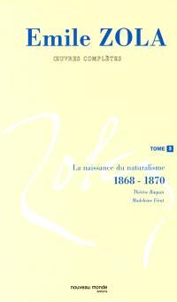 Emile Zola : oeuvres complètes. Volume 3, La naissance du naturalisme (1868-1870)