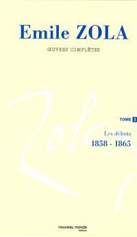 Emile Zola : oeuvres complètes. Volume 1, Les débuts, 1858-1865