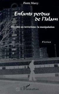 Enfants perdus de l'islam : des cités au terrorisme, la manipulation