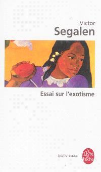 Essai sur l'exotisme : une esthétique du divers; Suivi de Textes sur Gauguin et l'Océanie. Précédé de Segalen et l'exotisme