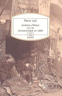 Fantôme d'Orient; Suivi de Constantinople en 1890
