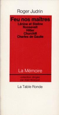Feu nos maîtres : portraits encore chauds de Lénine et Staline, Roosevelt, Hitler, Churchill, Charles de Gaulle