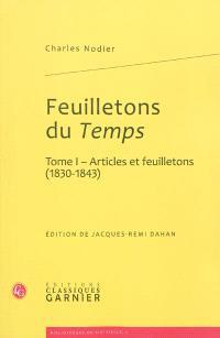 Feuilletons du Temps : et autres écrits critiques. Volume 1, Articles et feuilletons (1830-1843)