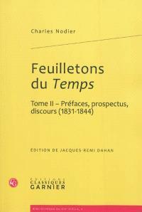 Feuilletons du Temps : et autres écrits critiques. Volume 2, Préfaces, prospectus, discours (1831-1844)