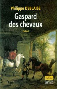 Gaspard des chevaux : la vie d'un homme de cheval au temps de Louis XIV
