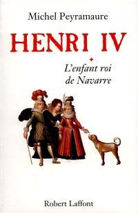 Henri IV. Volume 1, L'enfant roi de Navarre