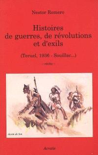 Histoires de guerres, de révolutions et d'exils : Teruel, 1936-Souillac... : récits
