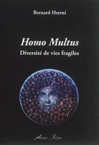 Homo multus : diversité de vies fragiles