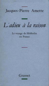 L'Adieu à la raison : le voyage de Hölderlin en France