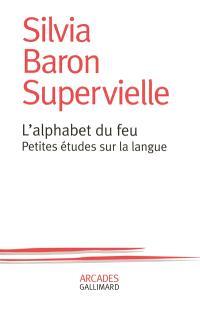 L'alphabet du feu : petites études sur la langue
